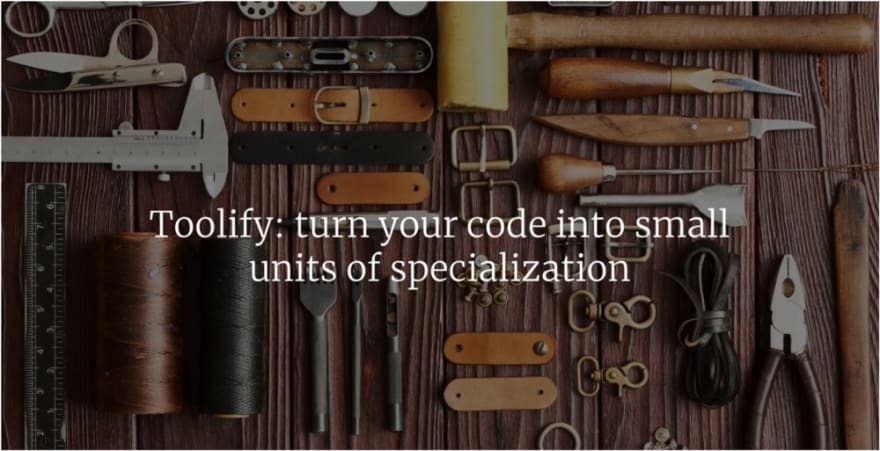 Toolify: turn your code into small units of specialization