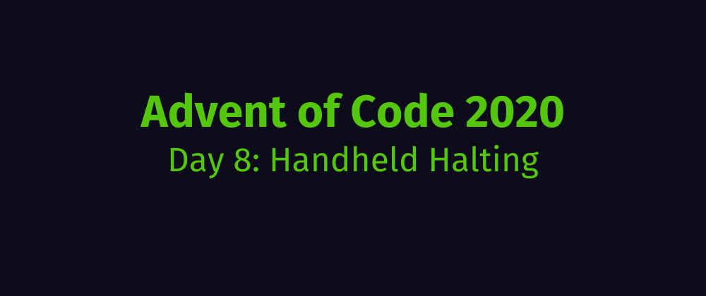 Cover image for Advent of Code 2020 Solution Megathread - Day 8: Handheld Halting