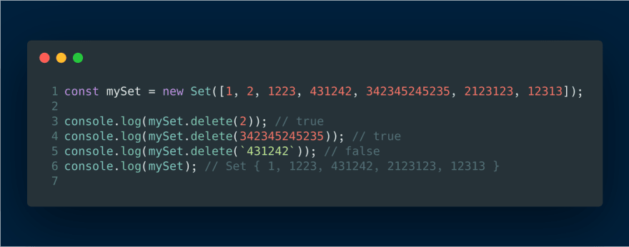 const mySet = new Set([1, 2, 1223, 431242, 342345245235, 2123123, 12313]) console.log(mySet.delete(2)) // true console.log(mySet.delete(342345245235)) // true console.log(mySet.delete(`431242`)) // false console.log(mySet); // Set { 1, 1223, 431242, 2123123, 12313 }