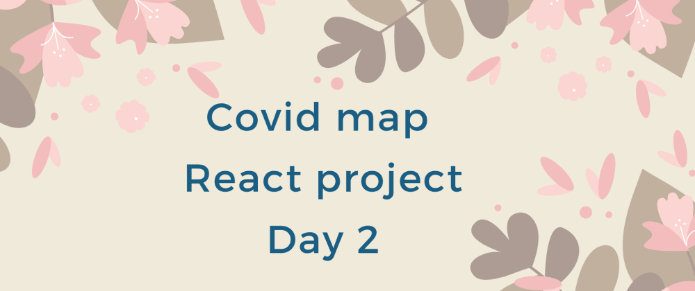 Cover image for Covid map - React project - day 2