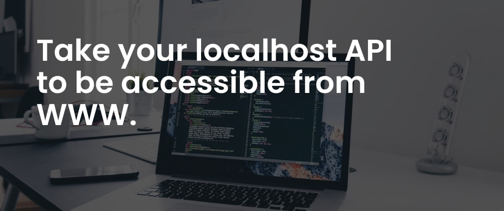 Cover image for Take your localhost API to be accessible from WWW