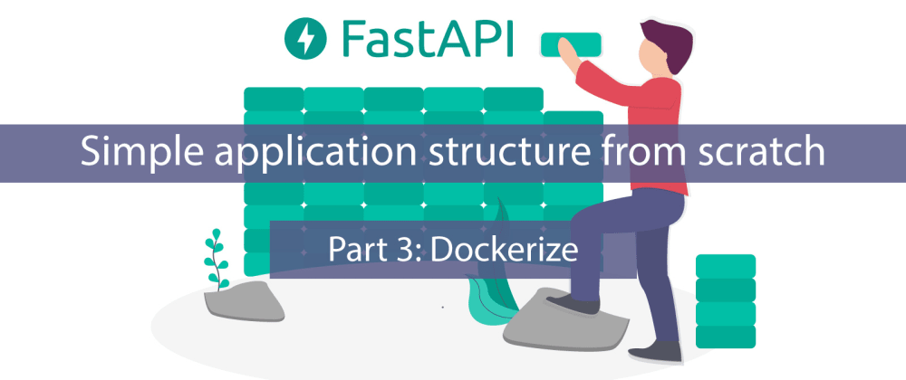 Cover image for FastAPI: Simple application structure from scratch - Part 3