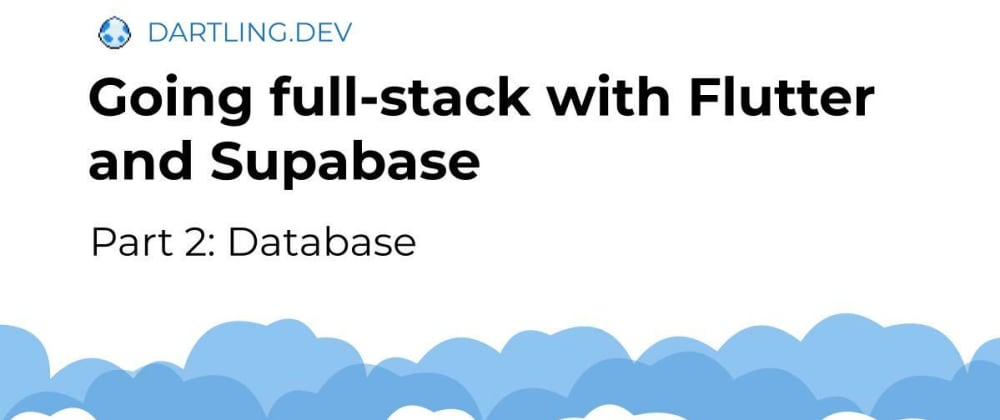 Cover image for Going full-stack with Flutter and Supabase - Part 2: Database