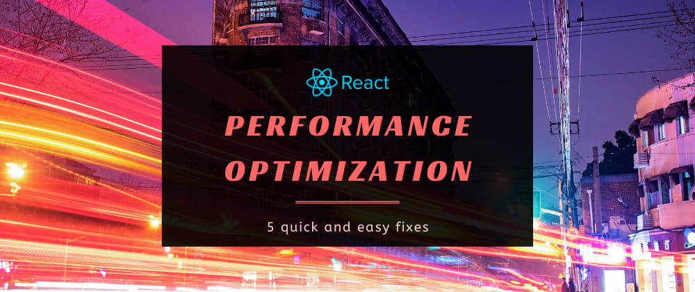 Cover image for 5 quick and easy fixes to improve your React app performance 🚀