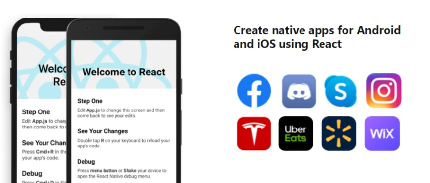 React Native allows you to build for Android and iOS using React