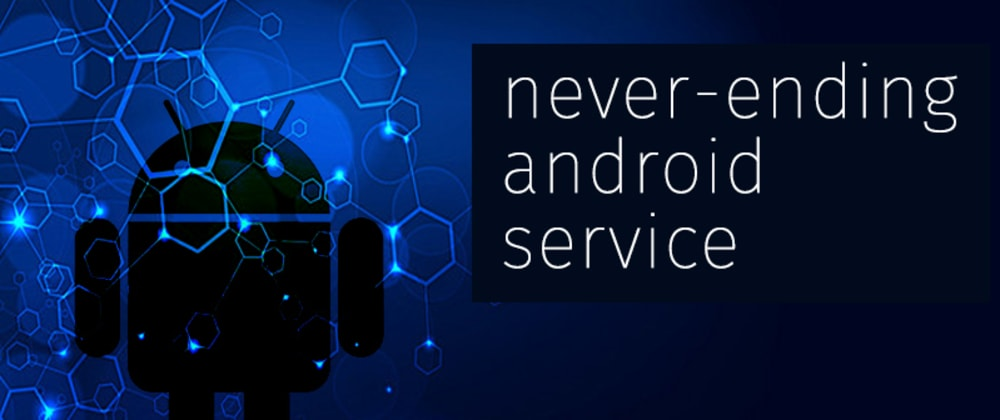 Cover image for Building an Android service that never stops running