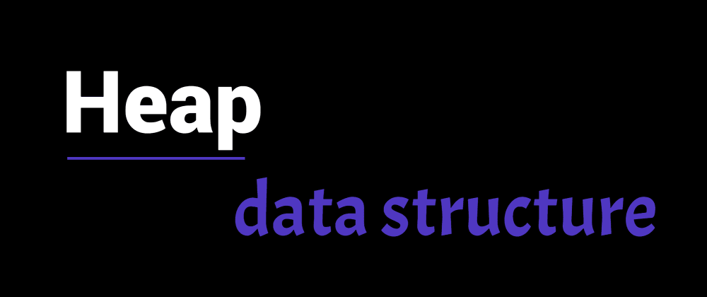 Cover image for Your complete guide to Heap data structure!
