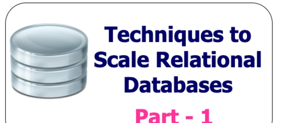 Cover image for Techniques to scale your Relational Databases - Part 1