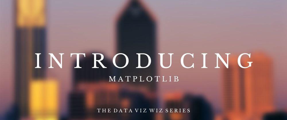 Cover image for The Data Viz Wiz: Introducing Matplotlib
