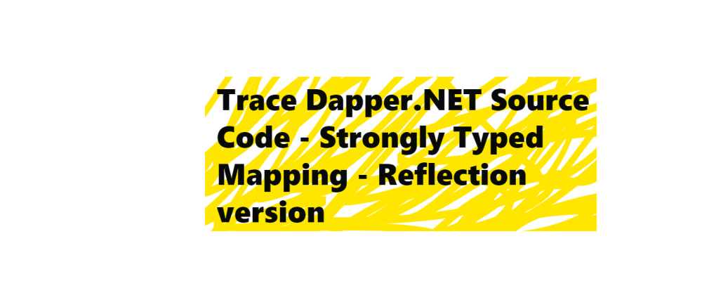 Cover image for Trace Dapper.NET Source Code - Strongly Typed Mapping - Reflection version