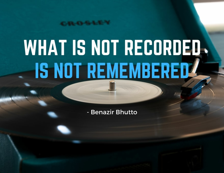 What is not recorded is not remembered, Benazir Bhutto