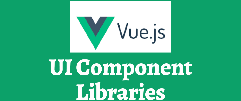 Cover image for An Overview of the Top 10 Vue UI Component Libraries in 2021