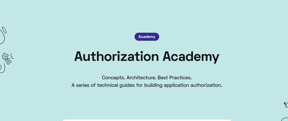 Cover image for Authorization Academy Chapter I: Intro on how to build authorization into your app