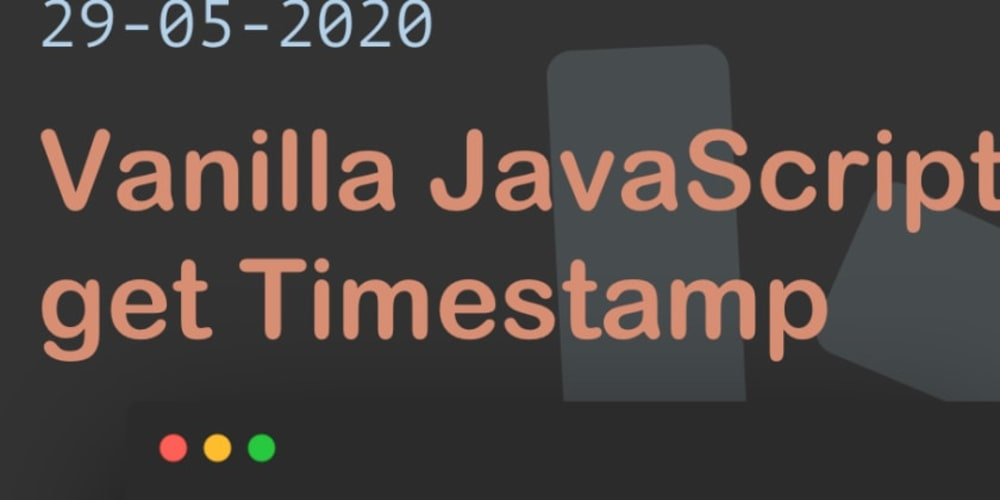 Vanilla JavaScript get Timestamp