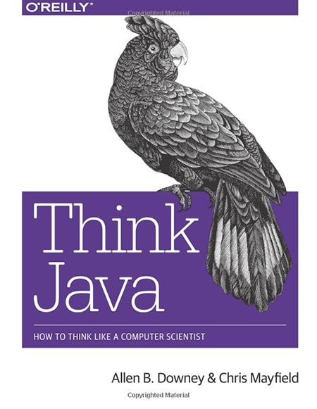 Think Java: How to Think Like a Computer Scientist by Allen Downey and Chris Mayfield