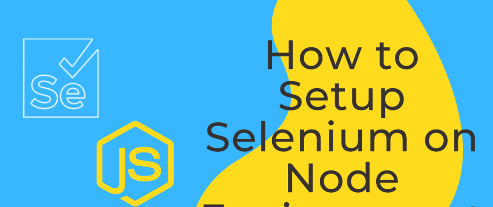 Cover image for How to Setup Selenium on Node Environment