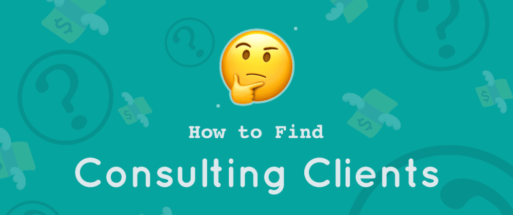 Cover image for How to Find Consulting Clients