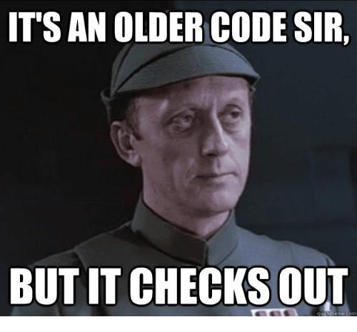 """Meme, in it is written """"It's older code sir, but it checks out"""""""