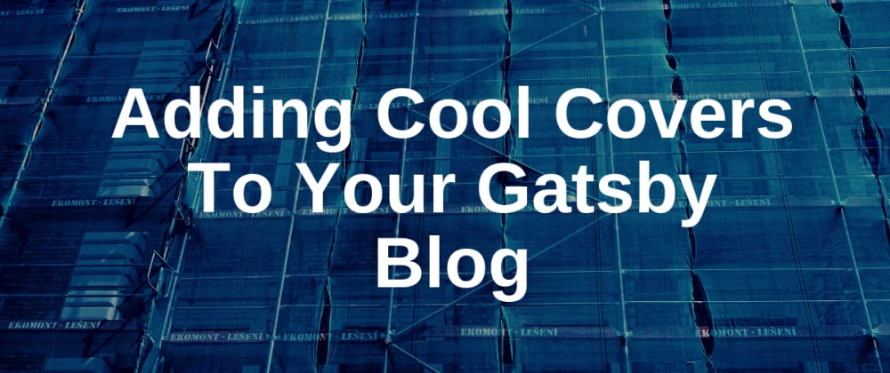 Cover image for How To Add Responsive Cover Images To Gatsby Blog Posts