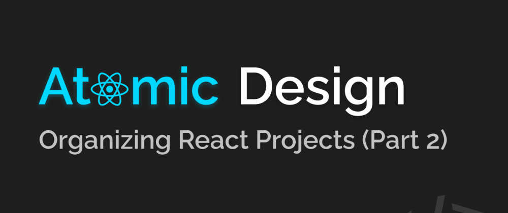 Cover image for Better Way to Structure React Projects (Part 2)