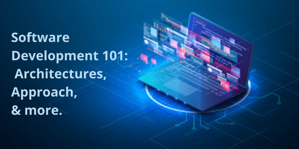 Software Development 101: Architectures, Approach, and more - DEV Community