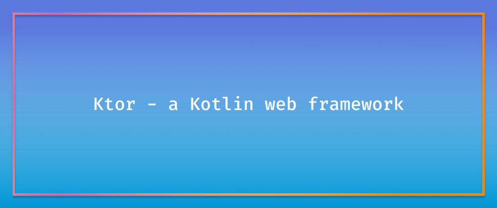 Cover image for Ktor - a Kotlin web framework