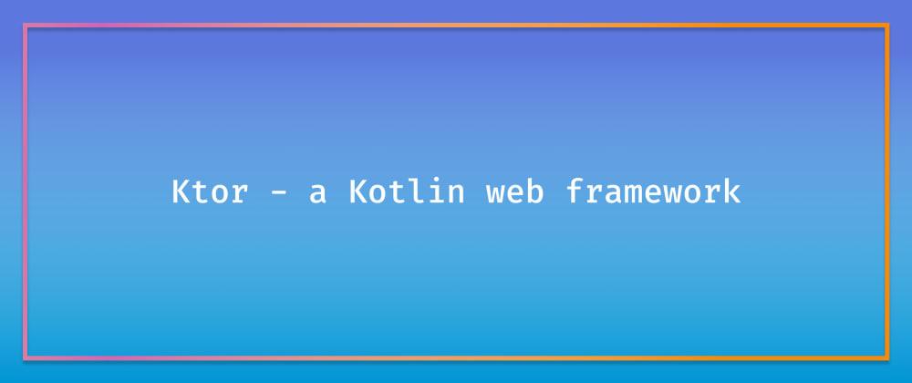 Cover image for Ktor - a Kotlin web framework