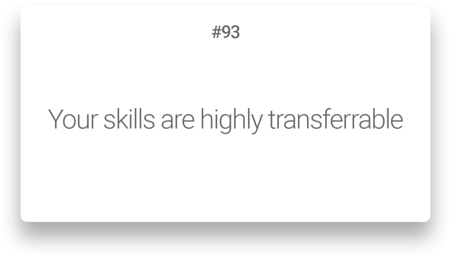 Your skills are highly transferrable