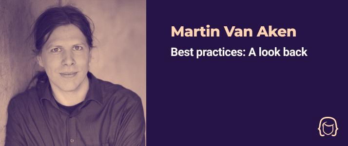 Martin Van Aken - Best practices: A look back