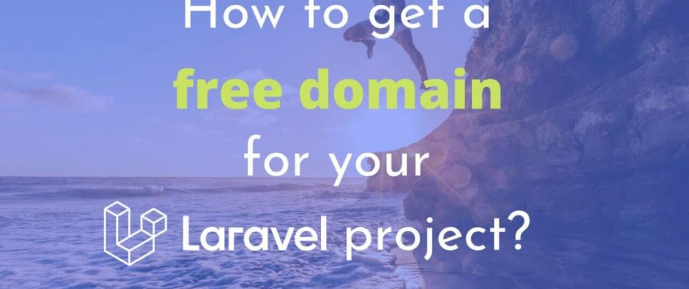 Cover Image for How to get a free domain name for your Laravel project?
