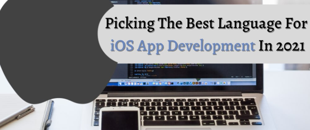 Cover image for Picking The Best Language For iOS App Development In 2021