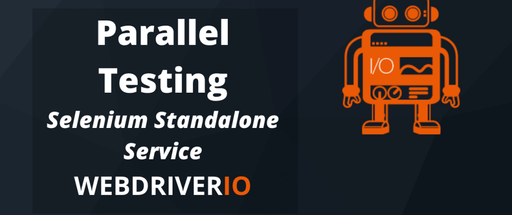 Cover image for Parallel Testing - Selenium Standalone Service | WebdriverIO