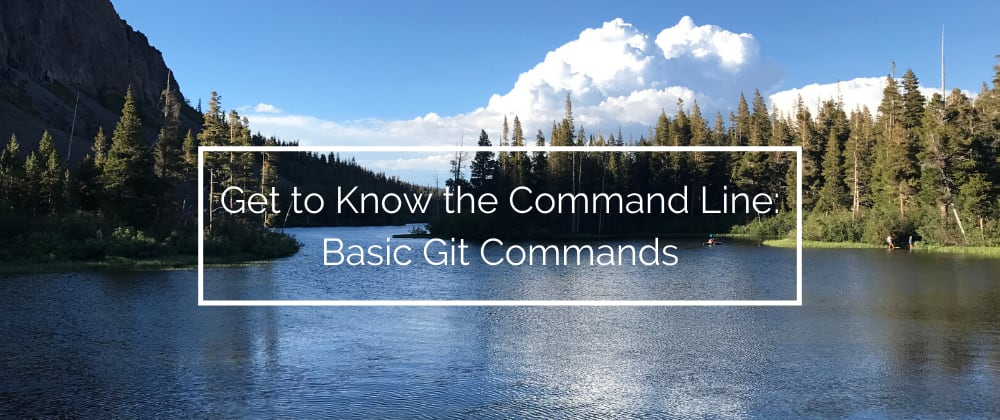 Cover image for Get to Know the Command Line: Basic Git Commands