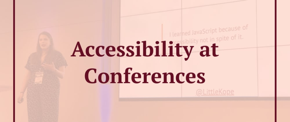 Cover image for 10 Ways to Help Accessibility at Conferences as a Speaker