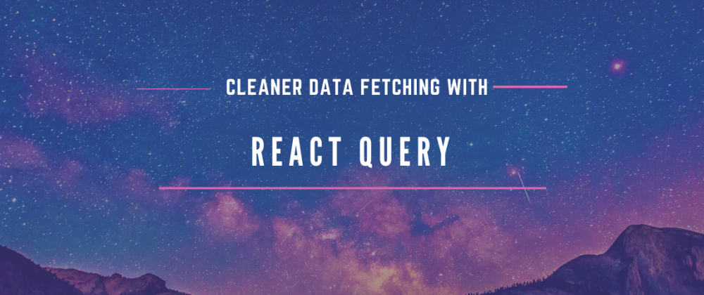 Cover image for Cleaner data fetching with react-query
