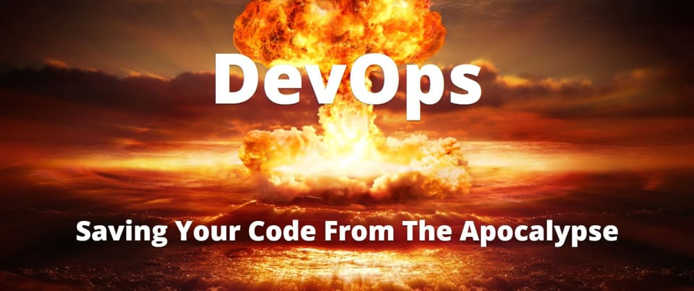 Cover image for DevOps - Saving Your Code from the Apocalypse