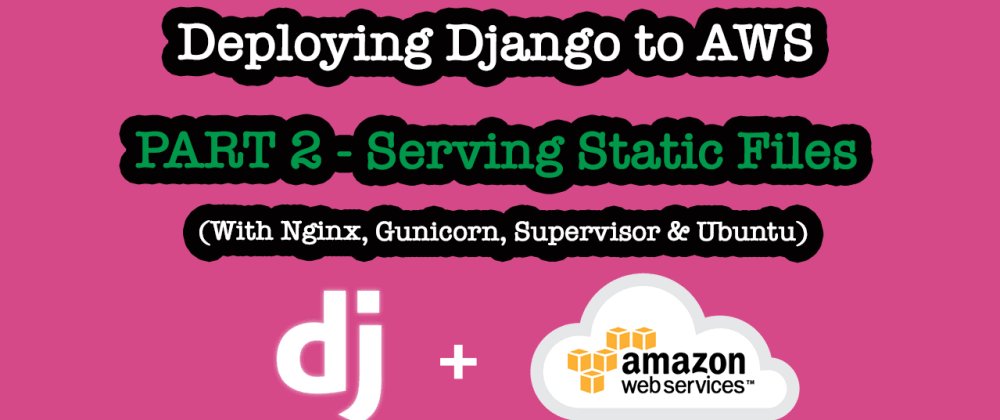 Cover image for Part 2- An in-depth video tutorial on deploying a Django application with static file serving