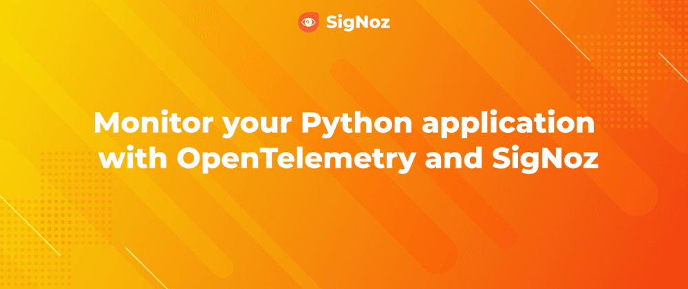 Cover image for Monitor your Python application with OpenTelemetry and SigNoz 📊🐍