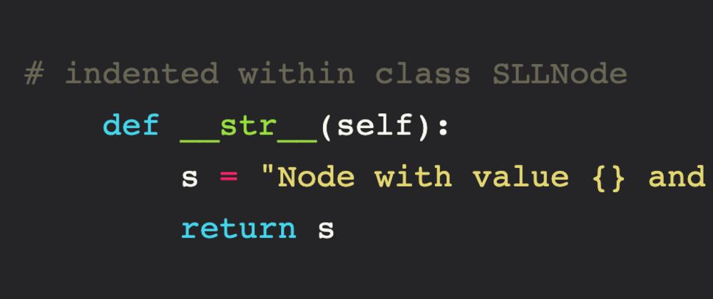 Cover image for Singly Linked List: A Python Implementation   Part 2   __str__ Method