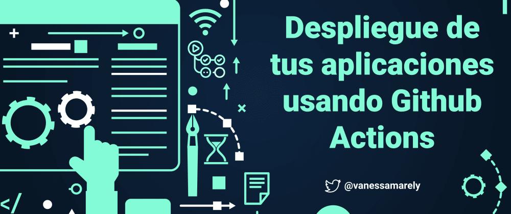 Cover image for Despliegue de tus aplicaciones usando Github Actions
