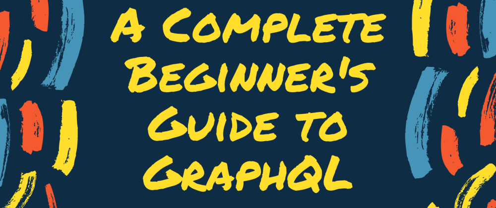 Cover image for A Complete Beginner's Guide to GraphQL