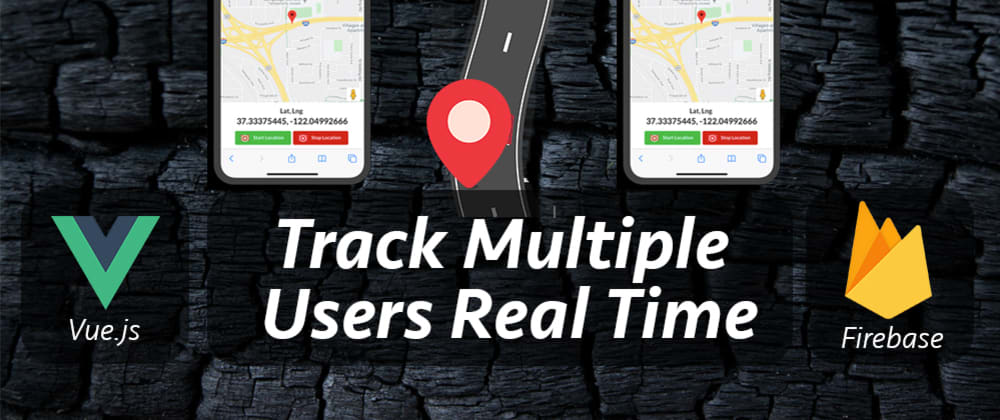 Cover image for Firebase + Vue → Track Users Location Real-Time On The Google Maps
