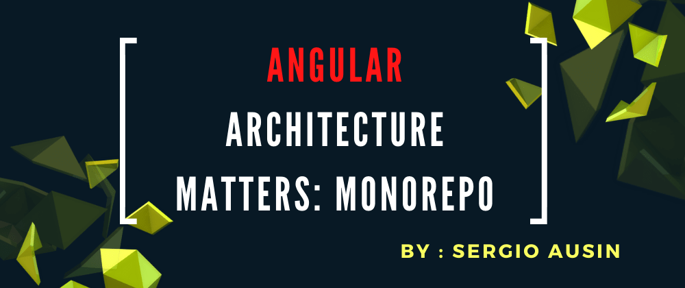 Cover image for Angular architecture matters: Monorepo