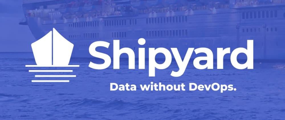 Cover image for Shipyard - Data without DevOps