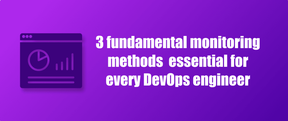 Cover image for 3 fundamental monitoring methods essential for every DevOps engineer 🚀💥
