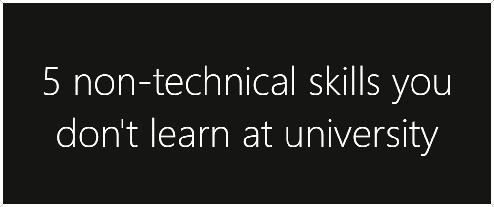 Cover image for 5 non-technical skills you don't learn at university