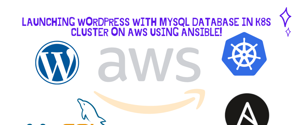 Cover image for Launching WordPress With MySQL Database in K8S Cluster On AWS Using Ansible!