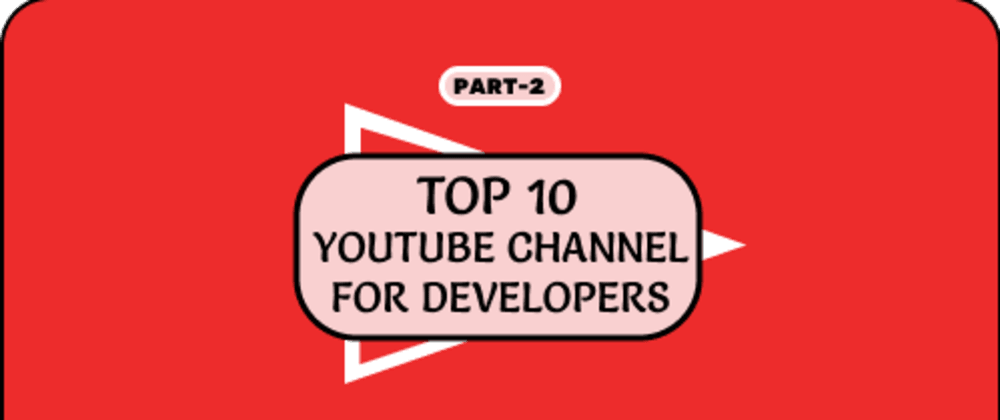 Cover image for Top 10 YouTube Channel For Developers