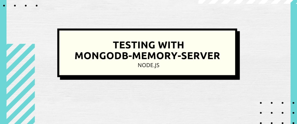 Cover image for Testing with MongoDB-Memory-Server
