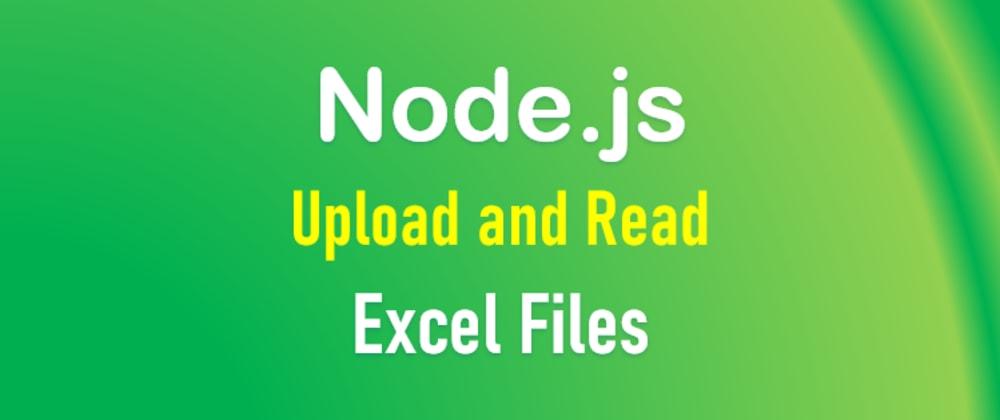 Cover image for Upload & Read Excel File in Node.js